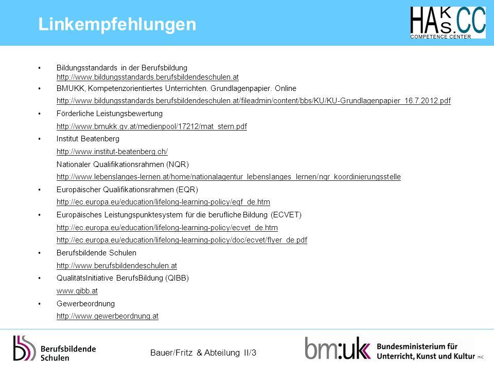 Bauer/Fritz & Abteilung II/3 HK Linkempfehlungen Bildungsstandards in der Berufsbildung http://www.bildungsstandards.berufsbildendeschulen.at http://w