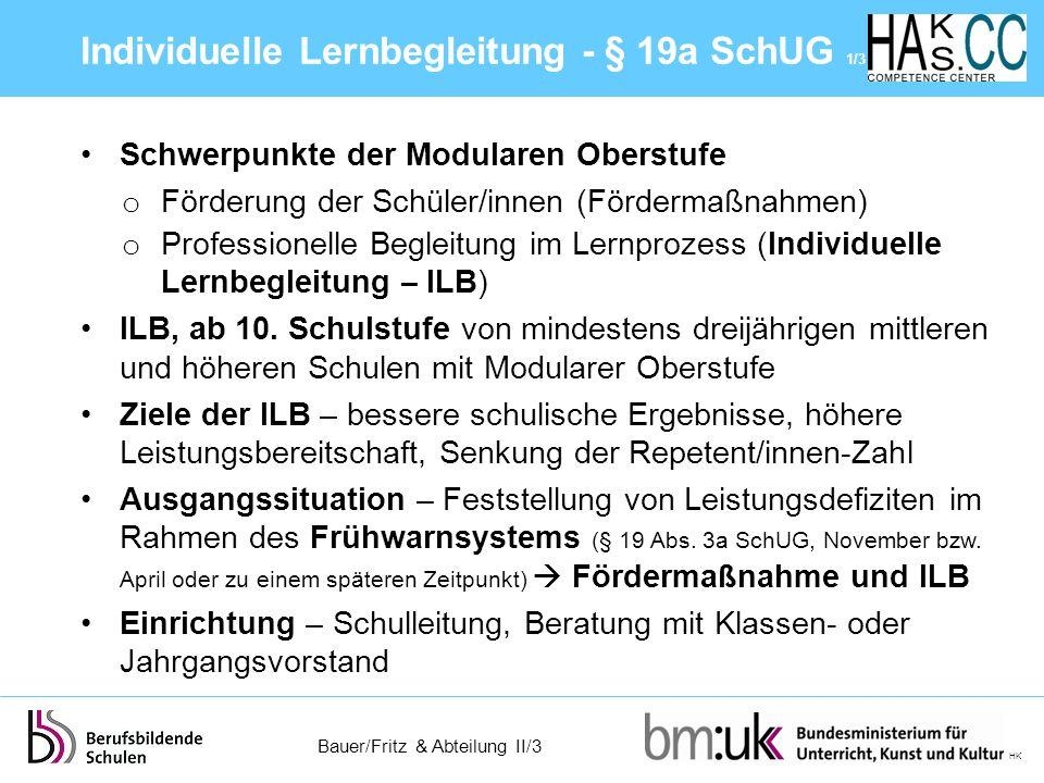 Bauer/Fritz & Abteilung II/3 HK Zweckmäßigkeit der ILB – von Lehrer/in und Schüler/in erkannt ILB – in unterrichtsfreier Zeit Dauer der Lernbegleitung – individuell, nach Bedarf Gruppen von ein bis drei Schüler/innen, bei Bedarf Einzelbetreuung – eine UE/Woche, max.