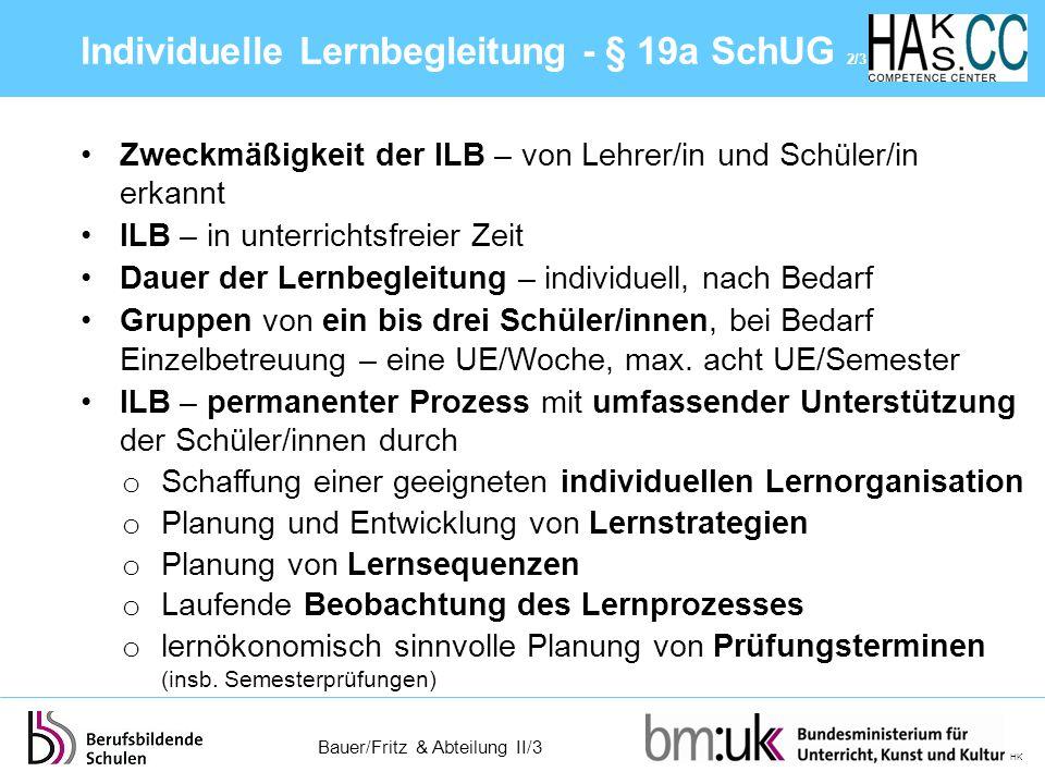 Bauer/Fritz & Abteilung II/3 HK Zweckmäßigkeit der ILB – von Lehrer/in und Schüler/in erkannt ILB – in unterrichtsfreier Zeit Dauer der Lernbegleitung
