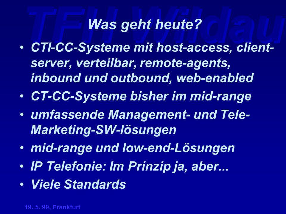 TFH Wildau 19. 5. 99, Frankfurt Was geht heute? CTI-CC-Systeme mit host-access, client- server, verteilbar, remote-agents, inbound und outbound, web-e