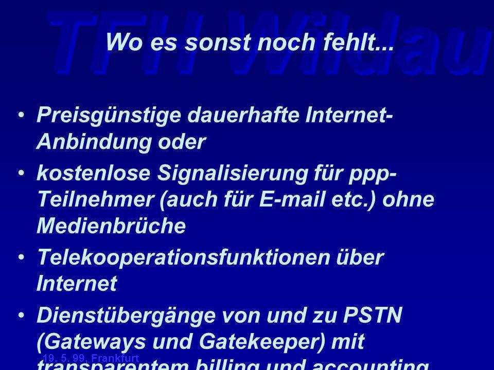 TFH Wildau 19. 5. 99, Frankfurt Wo es sonst noch fehlt... Preisgünstige dauerhafte Internet- Anbindung oder kostenlose Signalisierung für ppp- Teilneh