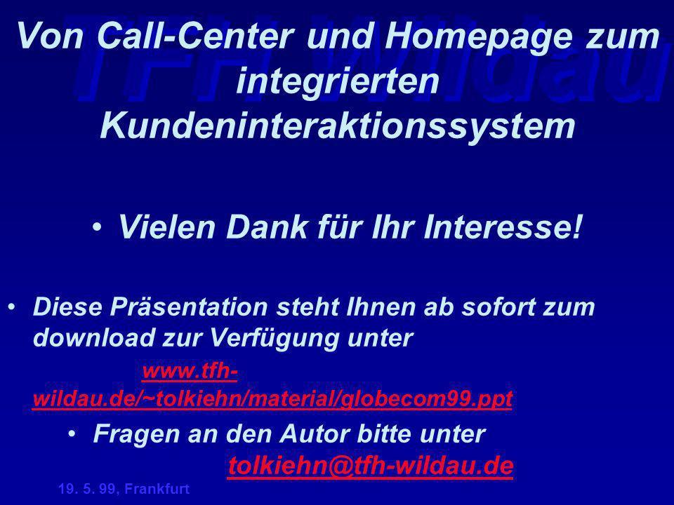TFH Wildau 19. 5. 99, Frankfurt Von Call-Center und Homepage zum integrierten Kundeninteraktionssystem Vielen Dank für Ihr Interesse! Diese Präsentati