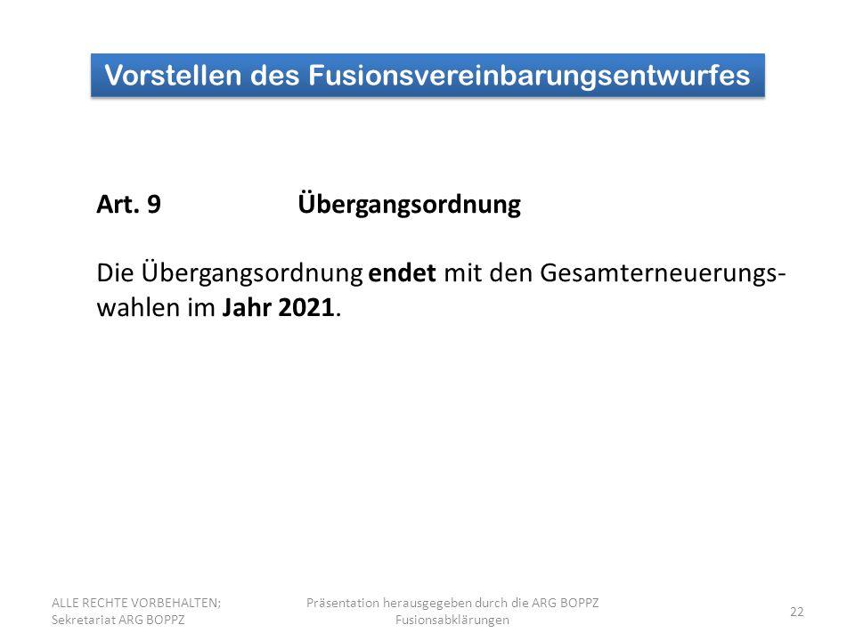 22 Vorstellen des Fusionsvereinbarungsentwurfes Art. 9Übergangsordnung Die Übergangsordnung endet mit den Gesamterneuerungs- wahlen im Jahr 2021. ALLE