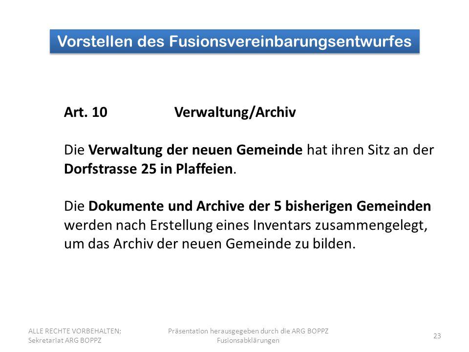 23 Vorstellen des Fusionsvereinbarungsentwurfes Art. 10Verwaltung/Archiv Die Verwaltung der neuen Gemeinde hat ihren Sitz an der Dorfstrasse 25 in Pla