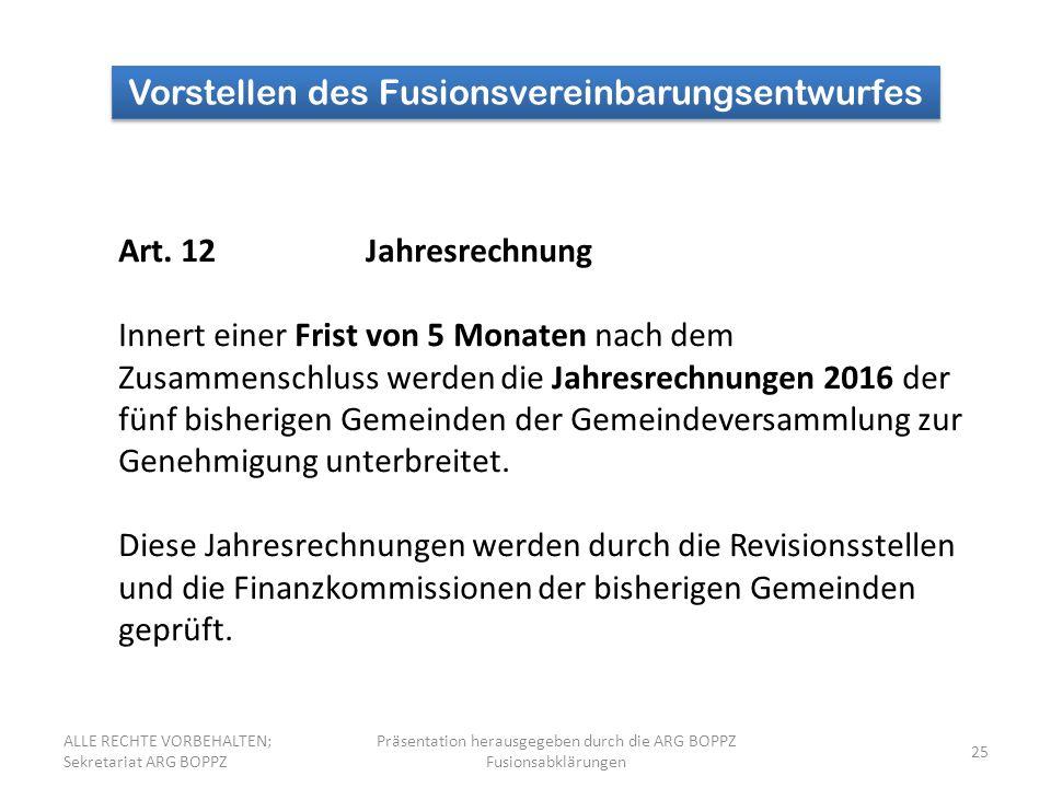25 Vorstellen des Fusionsvereinbarungsentwurfes Art. 12Jahresrechnung Innert einer Frist von 5 Monaten nach dem Zusammenschluss werden die Jahresrechn
