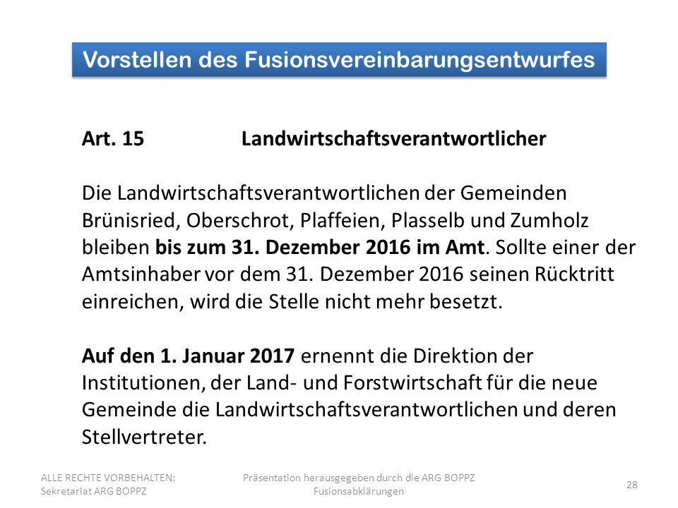28 Vorstellen des Fusionsvereinbarungsentwurfes Art. 15Landwirtschaftsverantwortlicher Die Landwirtschaftsverantwortlichen der Gemeinden Brünisried, O