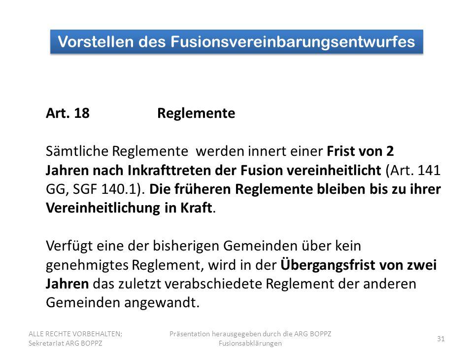 31 Vorstellen des Fusionsvereinbarungsentwurfes Art. 18Reglemente Sämtliche Reglemente werden innert einer Frist von 2 Jahren nach Inkrafttreten der F