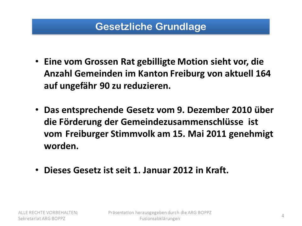 4 Gesetzliche Grundlage Eine vom Grossen Rat gebilligte Motion sieht vor, die Anzahl Gemeinden im Kanton Freiburg von aktuell 164 auf ungefähr 90 zu reduzieren.