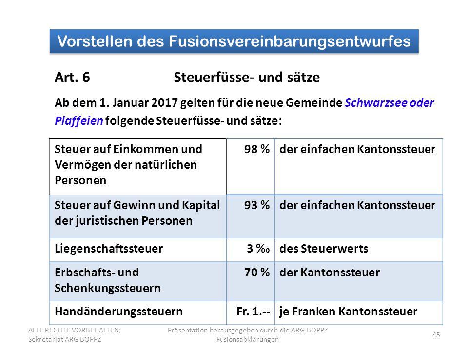 45 Vorstellen des Fusionsvereinbarungsentwurfes Art. 6Steuerfüsse- und sätze Ab dem 1. Januar 2017 gelten für die neue Gemeinde Schwarzsee oder Plaffe