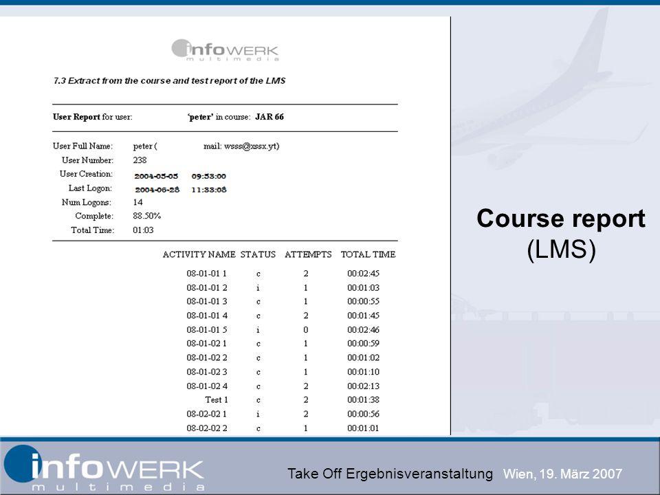 Take Off Ergebnisveranstaltung Wien, 19. März 2007 Course report (LMS)