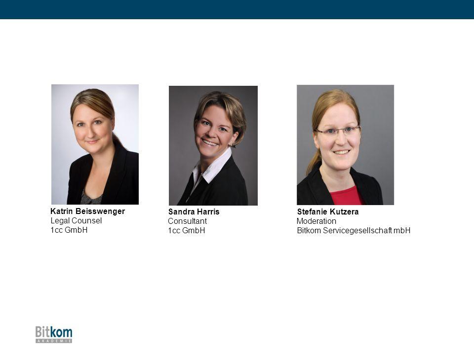 Katrin Beisswenger Legal Counsel 1cc GmbH Stefanie Kutzera Moderation Bitkom Servicegesellschaft mbH Sandra Harris Consultant 1cc GmbH
