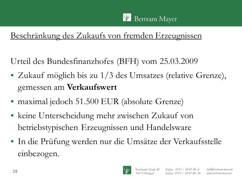 18 Beschränkung des Zukaufs von fremden Erzeugnissen Urteil des Bundesfinanzhofes (BFH) vom 25.03.2009  Zukauf möglich bis zu 1/3 des Umsatzes (relat