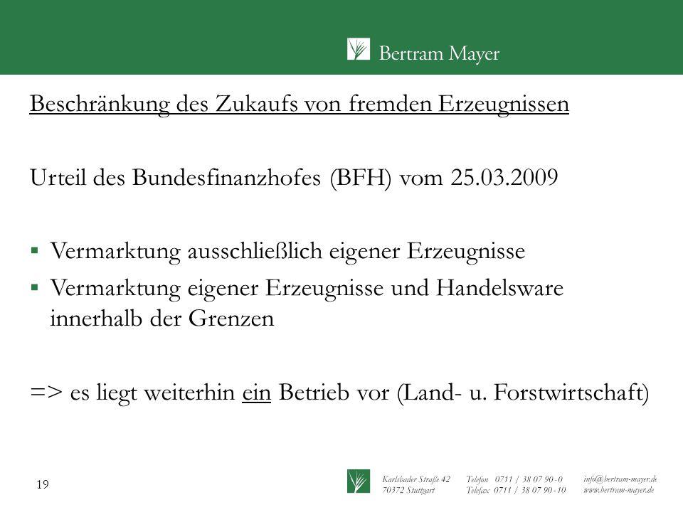 19 Beschränkung des Zukaufs von fremden Erzeugnissen Urteil des Bundesfinanzhofes (BFH) vom 25.03.2009  Vermarktung ausschließlich eigener Erzeugniss
