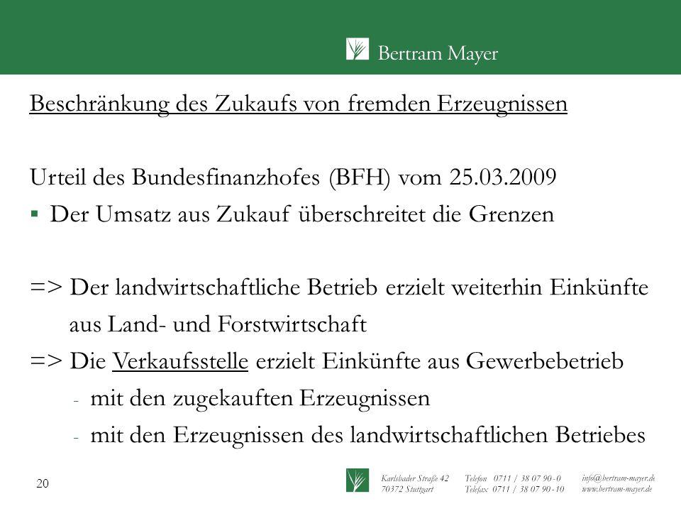 20 Beschränkung des Zukaufs von fremden Erzeugnissen Urteil des Bundesfinanzhofes (BFH) vom 25.03.2009  Der Umsatz aus Zukauf überschreitet die Grenz