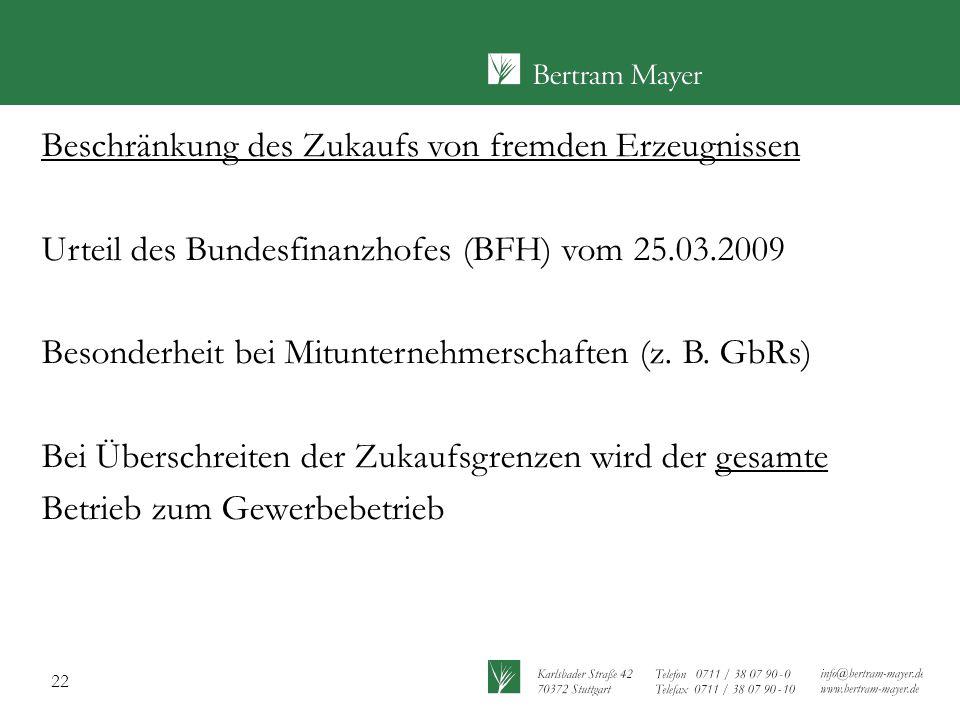22 Beschränkung des Zukaufs von fremden Erzeugnissen Urteil des Bundesfinanzhofes (BFH) vom 25.03.2009 Besonderheit bei Mitunternehmerschaften (z. B.
