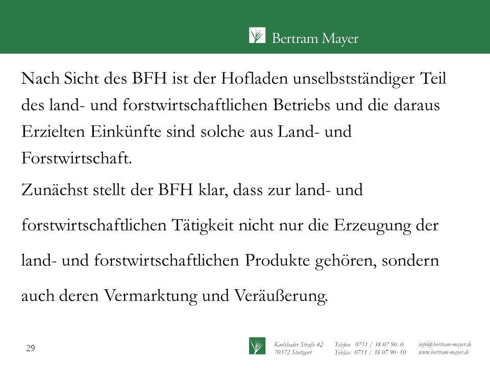 29 Nach Sicht des BFH ist der Hofladen unselbstständiger Teil des land- und forstwirtschaftlichen Betriebs und die daraus Erzielten Einkünfte sind sol