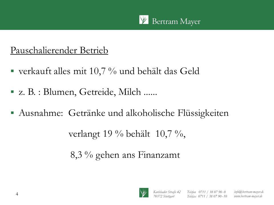 4 Pauschalierender Betrieb  verkauft alles mit 10,7 % und behält das Geld  z. B. : Blumen, Getreide, Milch......  Ausnahme: Getränke und alkoholisc