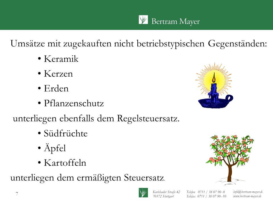 7 Umsätze mit zugekauften nicht betriebstypischen Gegenständen : Keramik Kerzen Erden Pflanzenschutz unterliegen ebenfalls dem Regelsteuersatz. Südfrü