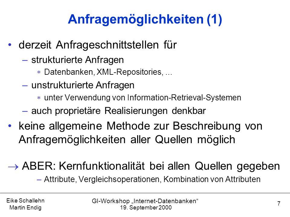 """19. September 2000 Eike Schallehn Martin Endig 7 GI-Workshop """"Internet-Datenbanken"""" Anfragemöglichkeiten (1) derzeit Anfrageschnittstellen für –strukt"""