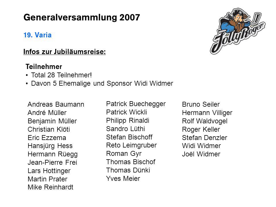 Generalversammlung 2007 19.Varia Infos zur Jubiläumsreise: Programm Abfahrt Freitag, 31.