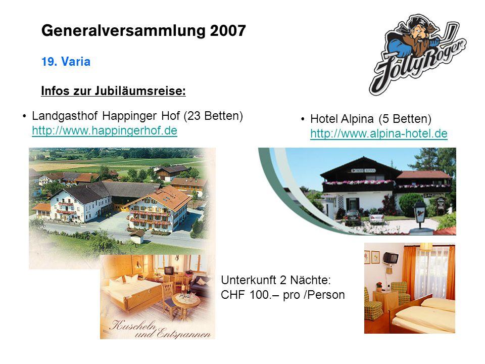 Generalversammlung 2007 19. Varia Infos zur Jubiläumsreise: Landgasthof Happinger Hof (23 Betten) http://www.happingerhof.de http://www.happingerhof.d