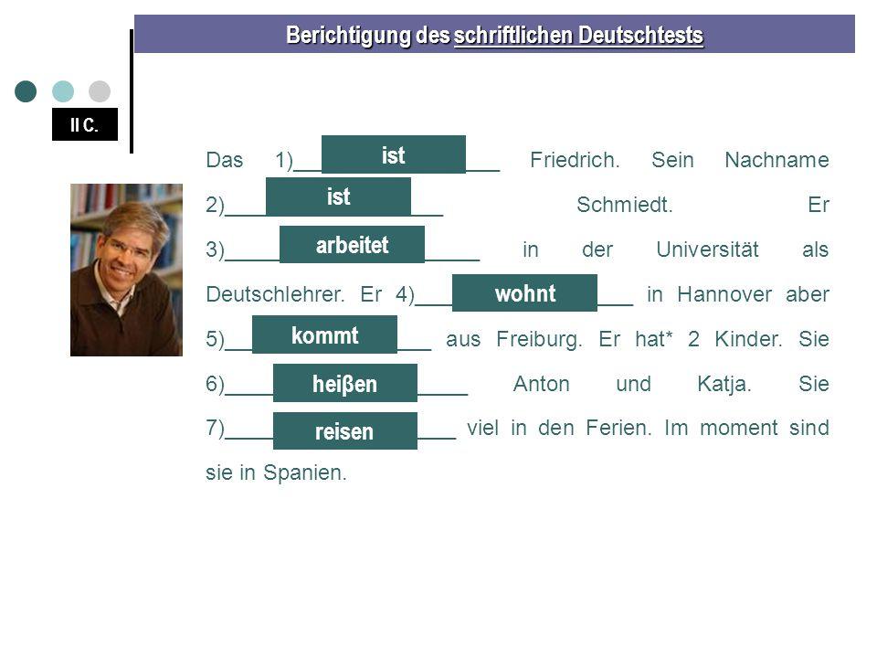 Berichtigung des schriftlichen Deutschtests II C. Das 1)_________________ Friedrich. Sein Nachname 2)__________________ Schmiedt. Er 3)_______________