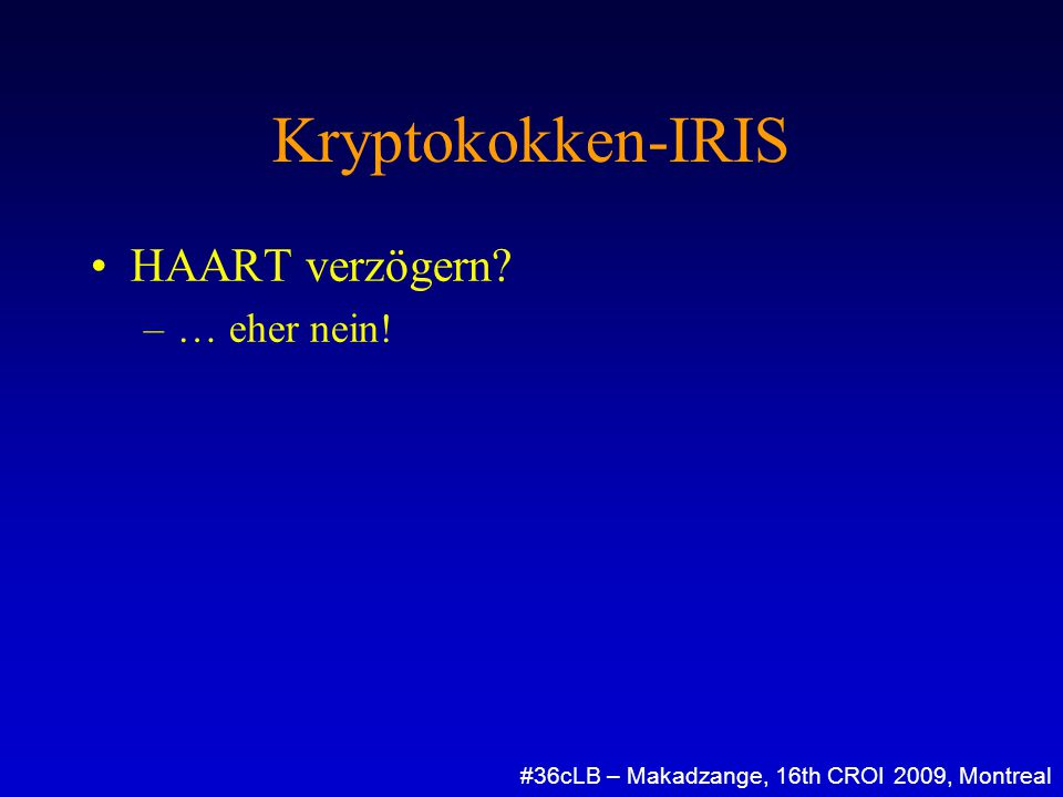 Kryptokokken-IRIS HAART verzögern? –… eher nein! #36cLB – Makadzange, 16th CROI 2009, Montreal