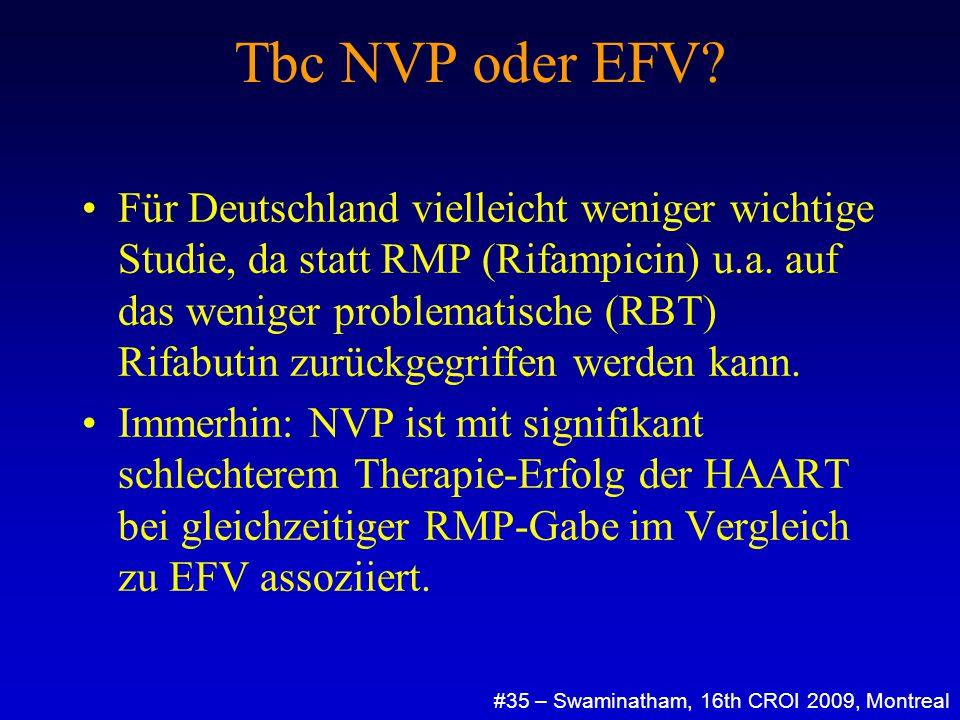 Tbc NVP oder EFV? #35 – Swaminatham, 16th CROI 2009, Montreal Für Deutschland vielleicht weniger wichtige Studie, da statt RMP (Rifampicin) u.a. auf d
