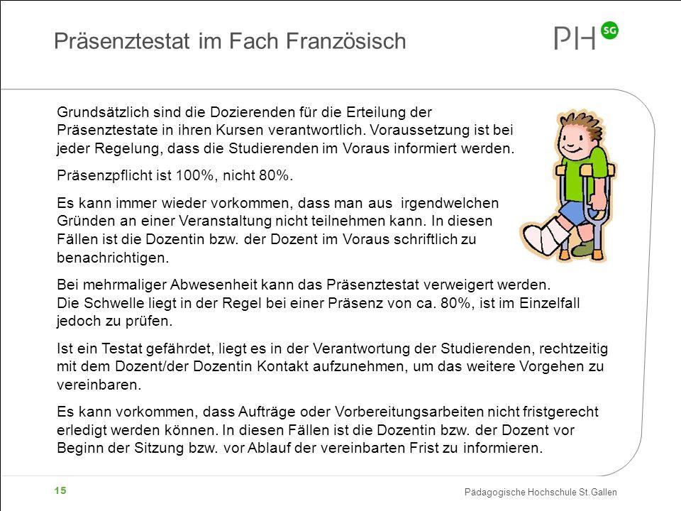 Pädagogische Hochschule St.Gallen 15 Grundsätzlich sind die Dozierenden für die Erteilung der Präsenztestate in ihren Kursen verantwortlich.