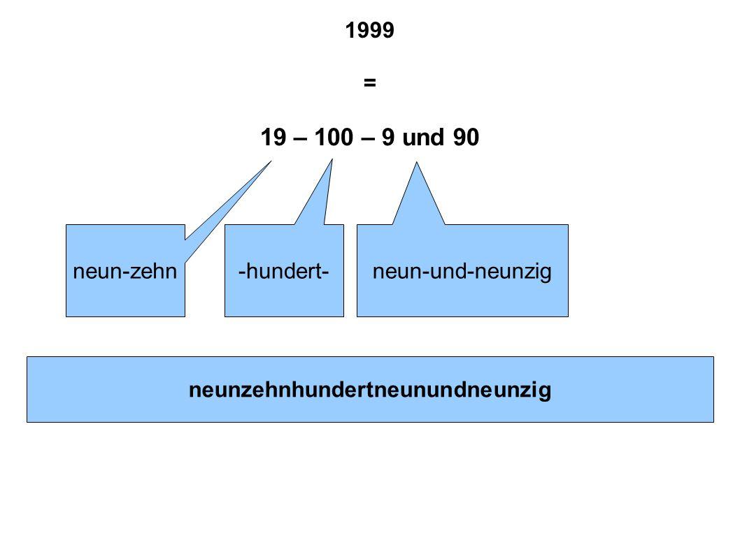1999 = 19 – 100 – 9 und 90 neun-zehn -hundert- neun-und-neunzig neunzehnhundertneunundneunzig