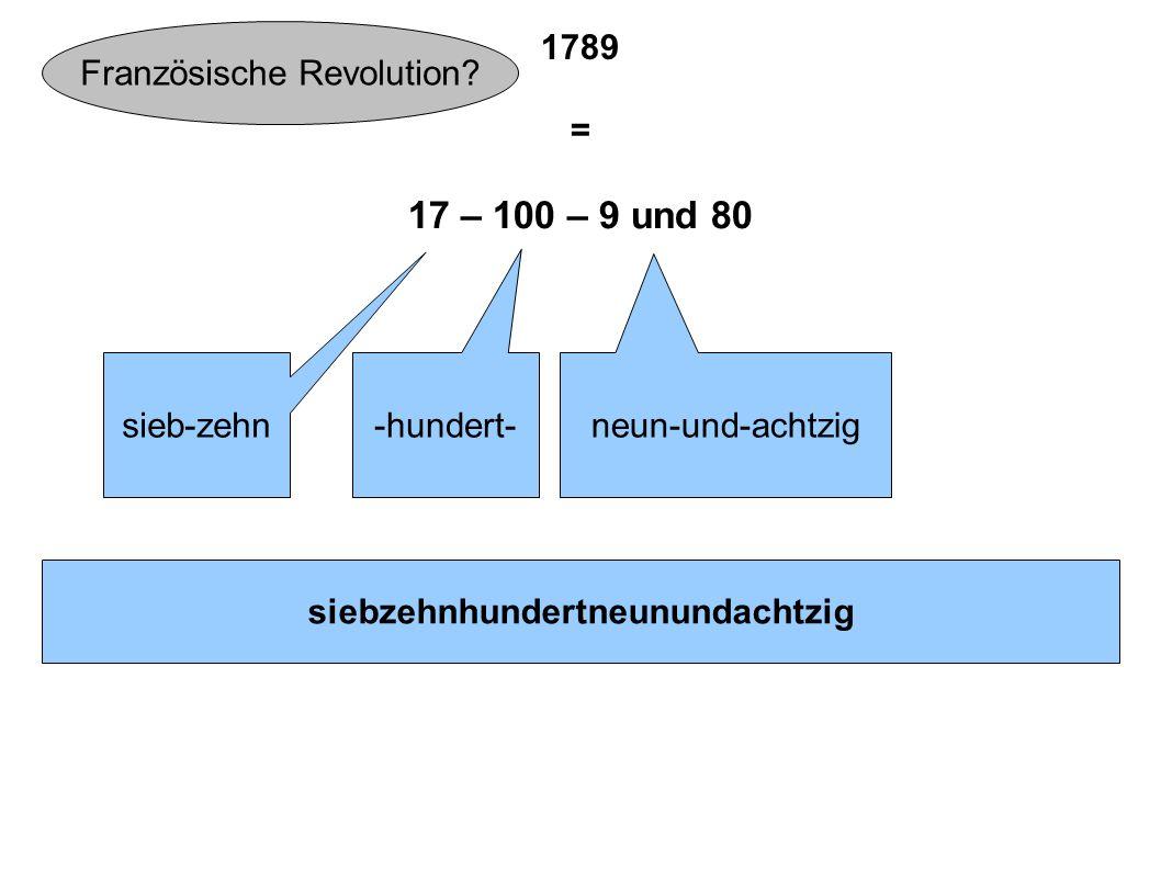 1789 = 17 – 100 – 9 und 80 sieb-zehn -hundert- neun-und-achtzig siebzehnhundertneunundachtzig Französische Revolution?