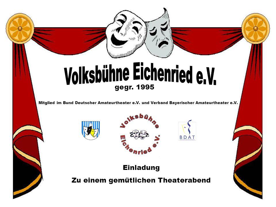 gegr. 1995 Mitglied im Bund Deutscher Amateurtheater e.V. und Verband Bayerischer Amateurtheater e.V. Einladung Zu einem gemütlichen Theaterabend