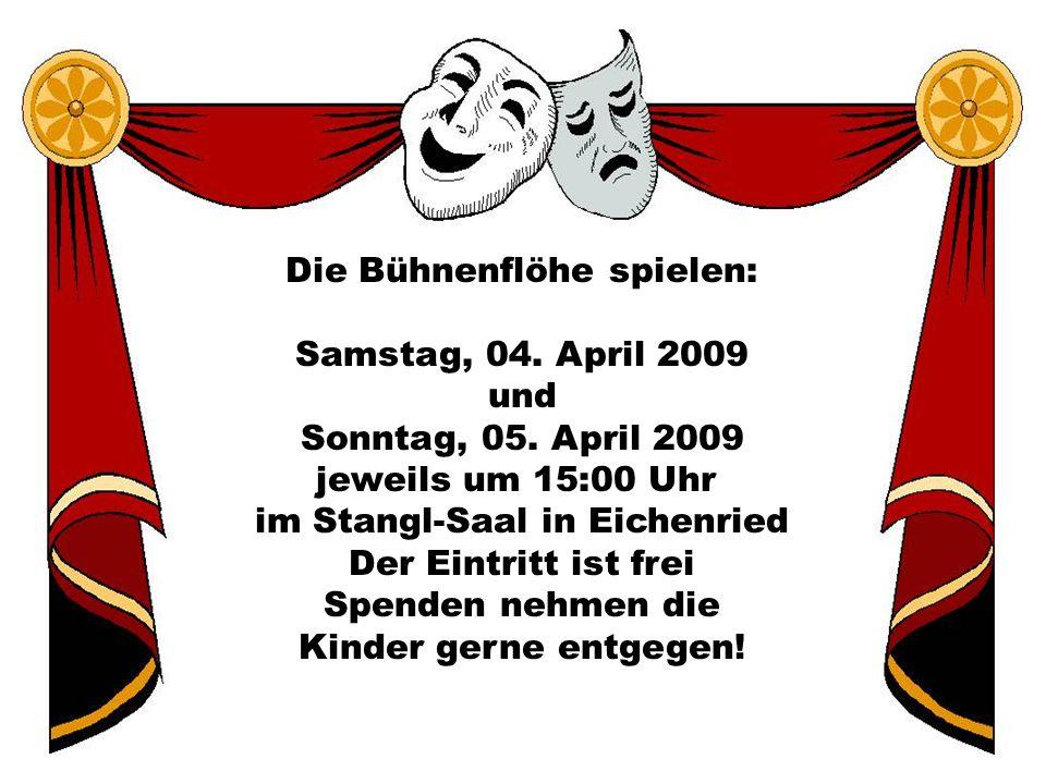 Die Bühnenflöhe spielen: Samstag, 04. April 2009 und Sonntag, 05. April 2009 jeweils um 15:00 Uhr im Stangl-Saal in Eichenried Der Eintritt ist frei S