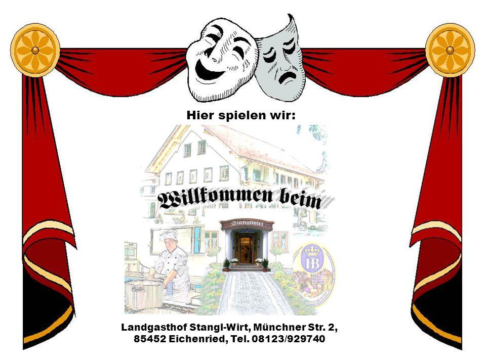 Hier spielen wir: Landgasthof Stangl-Wirt, Münchner Str. 2, 85452 Eichenried, Tel. 08123/929740