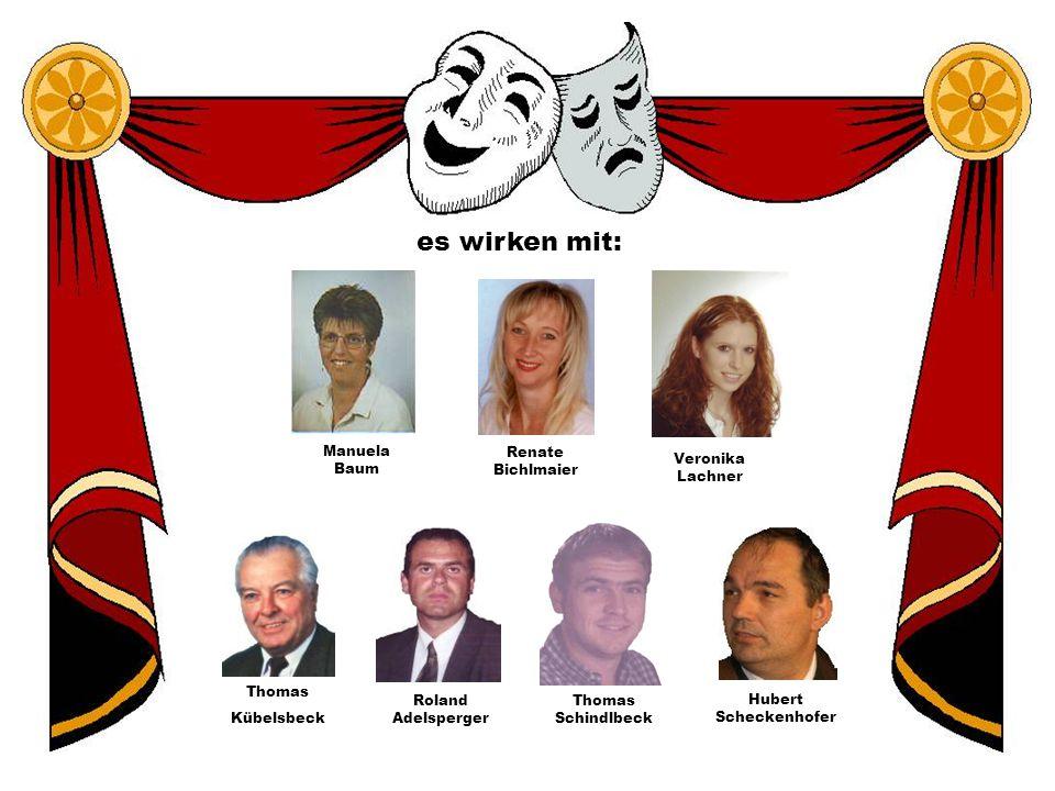 es wirken mit: Manuela Baum Renate Bichlmaier Veronika Lachner Roland Adelsperger Hubert Scheckenhofer Thomas Schindlbeck Thomas Kübelsbeck