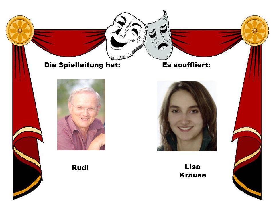 Die Spielleitung hat: Rudl Es souffliert: Lisa Krause