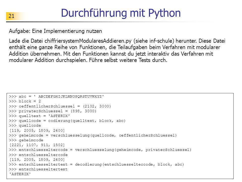 21 Durchführung mit Python Aufgabe: Eine Implementierung nutzen Lade die Datei chiffriersystemModularesAddieren.py (siehe inf-schule) herunter.