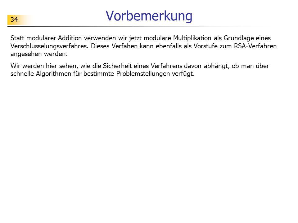 34 Vorbemerkung Statt modularer Addition verwenden wir jetzt modulare Multiplikation als Grundlage eines Verschlüsselungsverfahres.