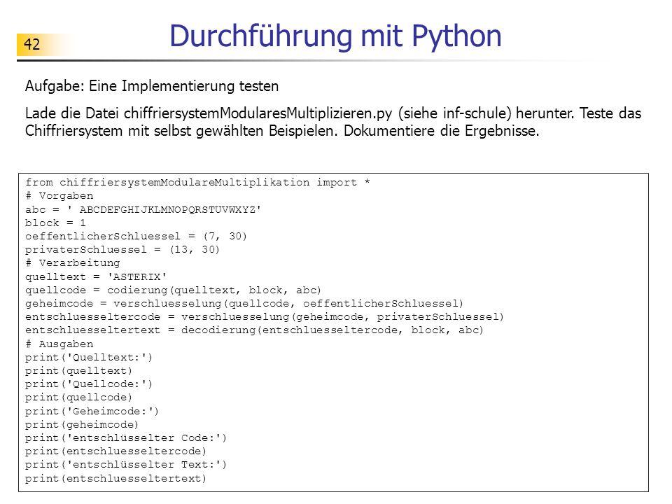 42 Durchführung mit Python Aufgabe: Eine Implementierung testen Lade die Datei chiffriersystemModularesMultiplizieren.py (siehe inf-schule) herunter.