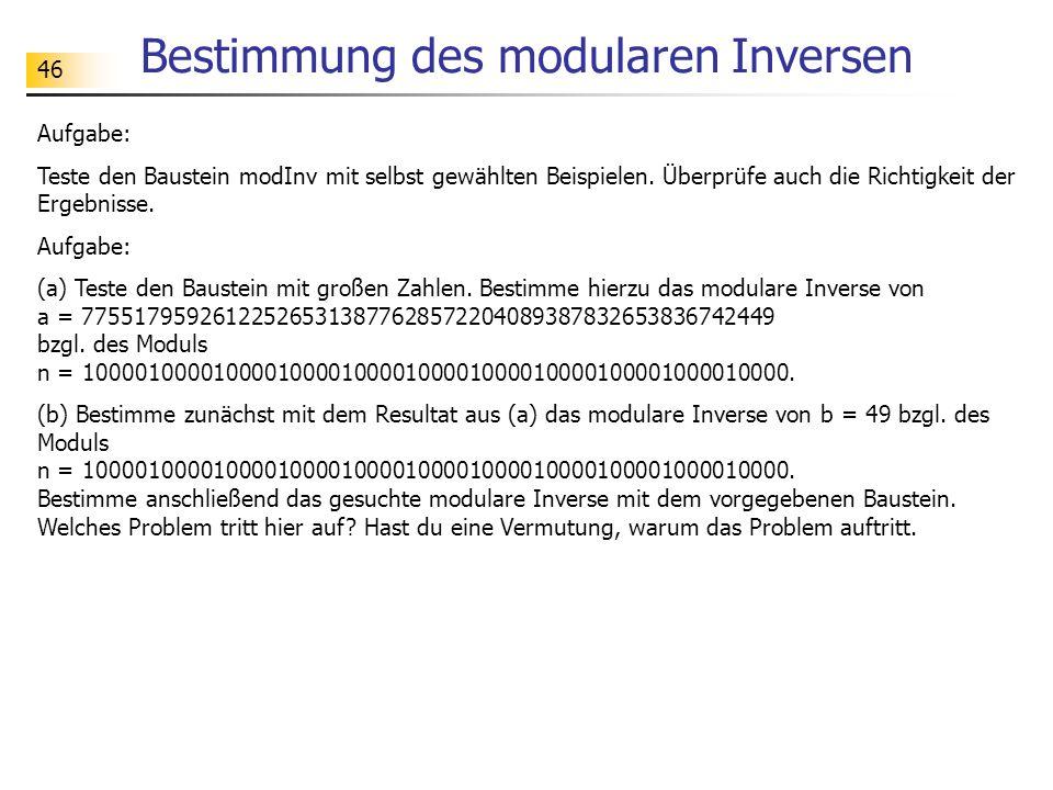46 Bestimmung des modularen Inversen Aufgabe: Teste den Baustein modInv mit selbst gewählten Beispielen.