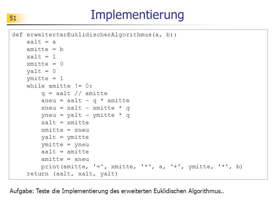 51 Implementierung Aufgabe: Teste die Implementierung des erweiterten Euklidischen Algorithmus..
