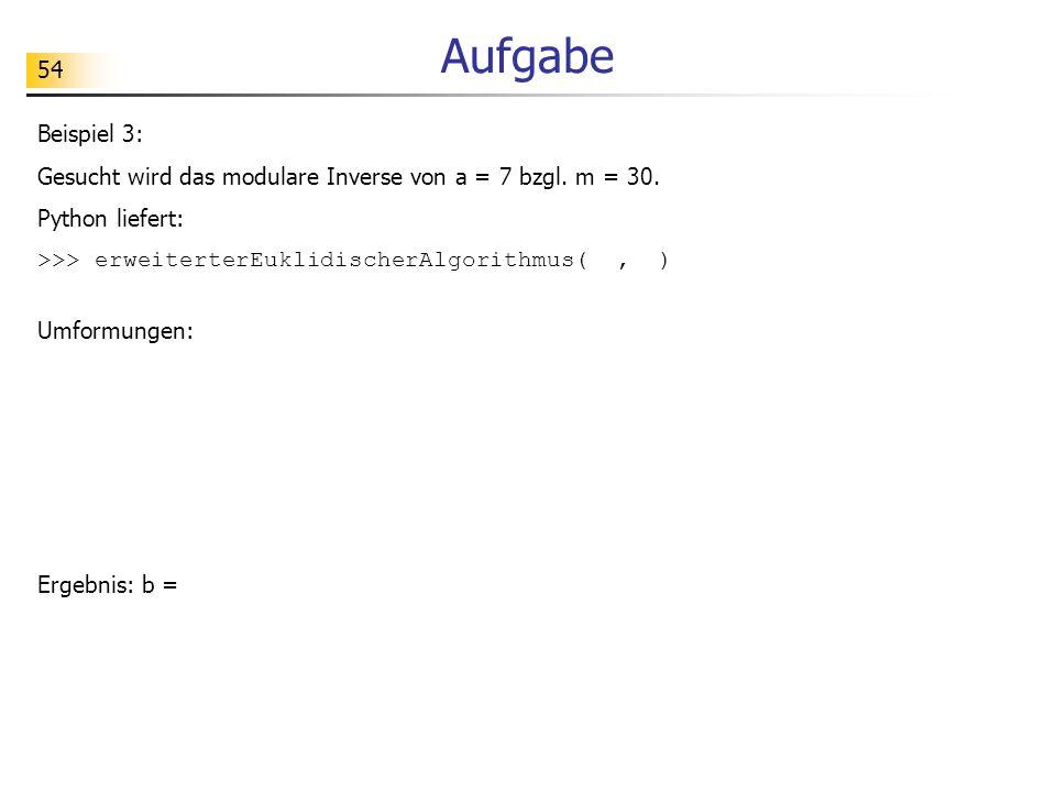 54 Aufgabe Beispiel 3: Gesucht wird das modulare Inverse von a = 7 bzgl.