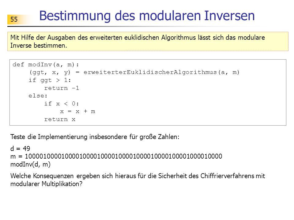 55 Bestimmung des modularen Inversen Mit Hilfe der Ausgaben des erweiterten euklidischen Algorithmus lässt sich das modulare Inverse bestimmen.