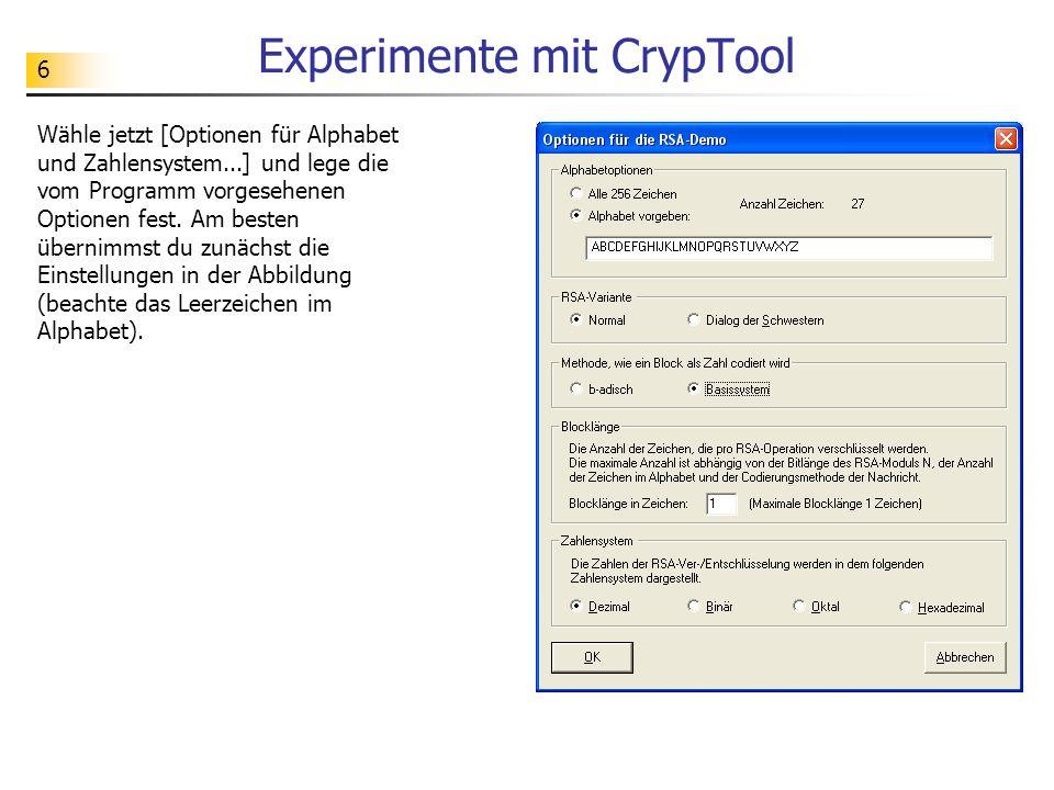 6 Experimente mit CrypTool Wähle jetzt [Optionen für Alphabet und Zahlensystem...] und lege die vom Programm vorgesehenen Optionen fest.