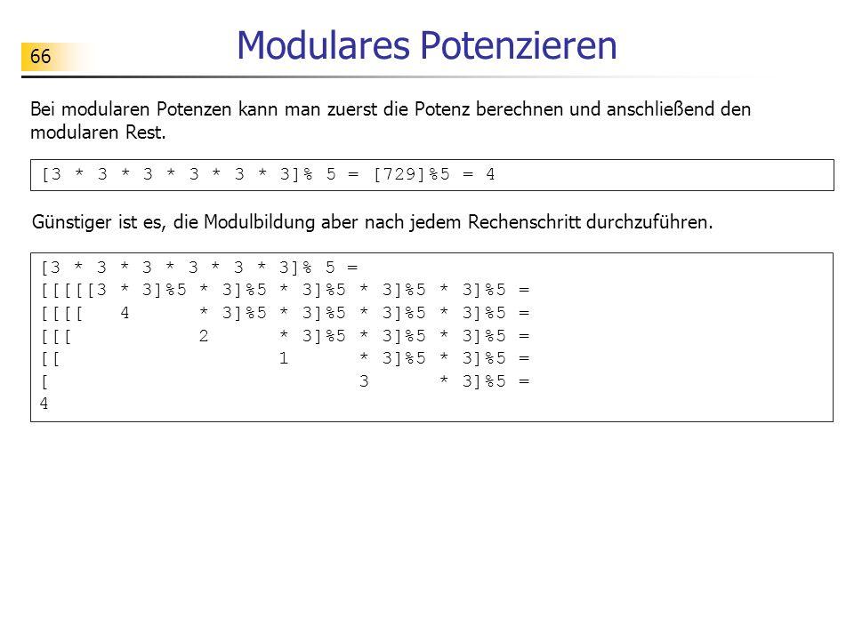 66 Modulares Potenzieren Bei modularen Potenzen kann man zuerst die Potenz berechnen und anschließend den modularen Rest.