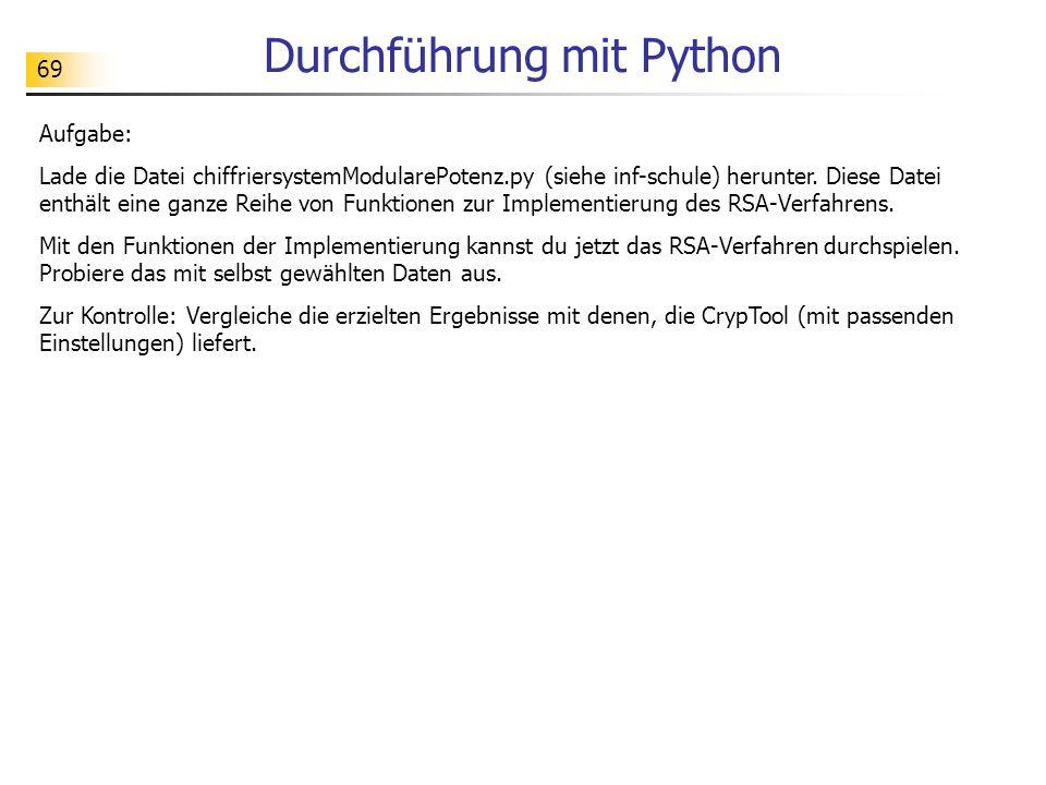 69 Durchführung mit Python Aufgabe: Lade die Datei chiffriersystemModularePotenz.py (siehe inf-schule) herunter.