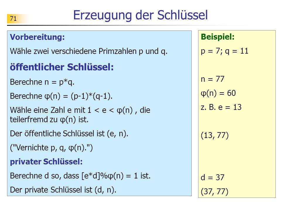71 Erzeugung der Schlüssel Vorbereitung: Wähle zwei verschiedene Primzahlen p und q.