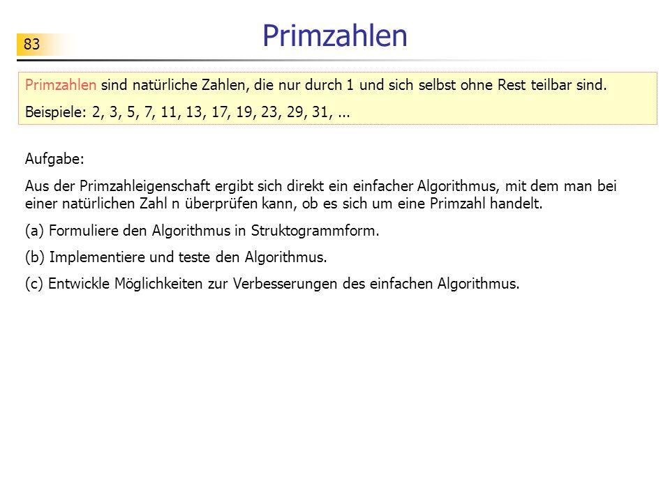 83 Primzahlen Primzahlen sind natürliche Zahlen, die nur durch 1 und sich selbst ohne Rest teilbar sind.