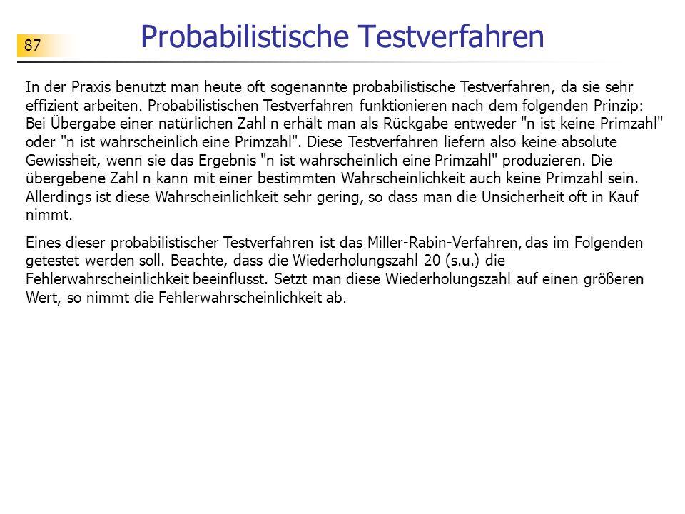 87 Probabilistische Testverfahren In der Praxis benutzt man heute oft sogenannte probabilistische Testverfahren, da sie sehr effizient arbeiten.