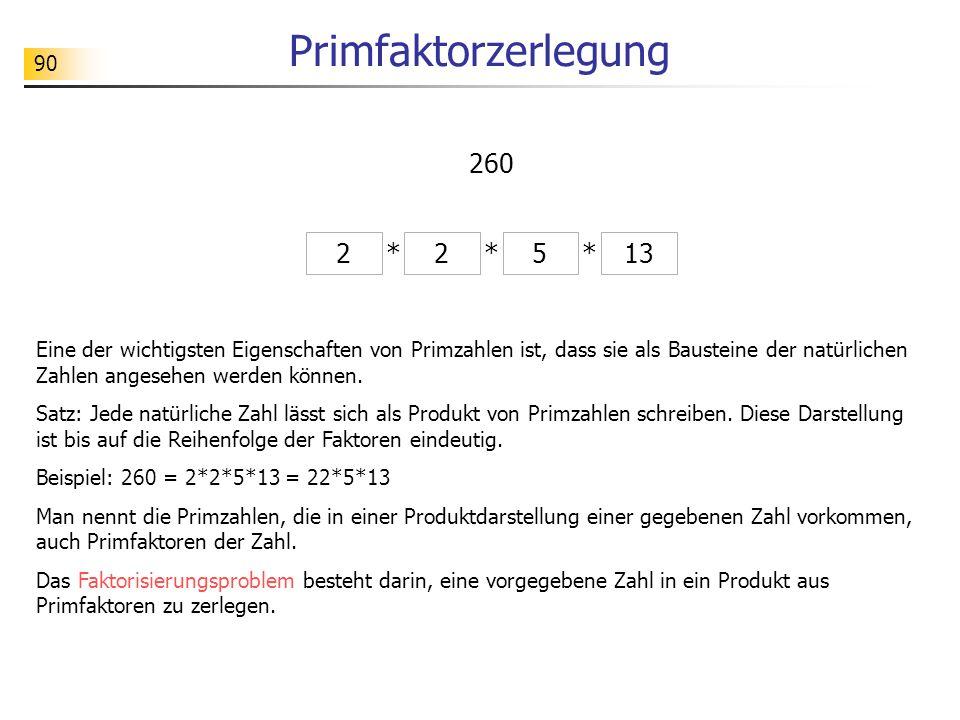 90 Primfaktorzerlegung 225 ** 13 * 260 Eine der wichtigsten Eigenschaften von Primzahlen ist, dass sie als Bausteine der natürlichen Zahlen angesehen werden können.
